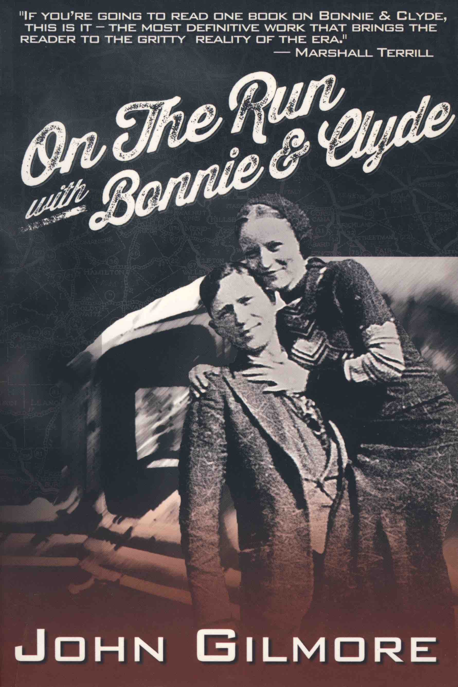 On the Run With Bonnie & Clyde by John Gilmore