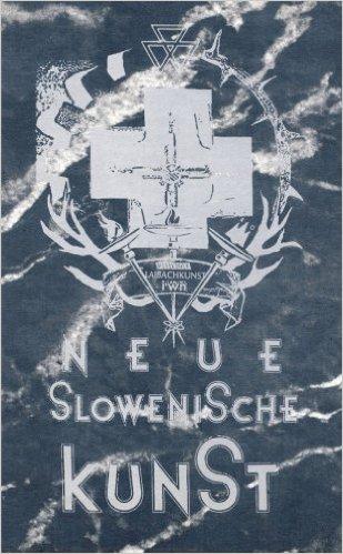 NSK: Neue Slowenische Kunst/New Slovenian Art
